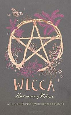 Wicca: A Modern Guide to Witchcraft and Magick, Hardback,  by Harmony Nice