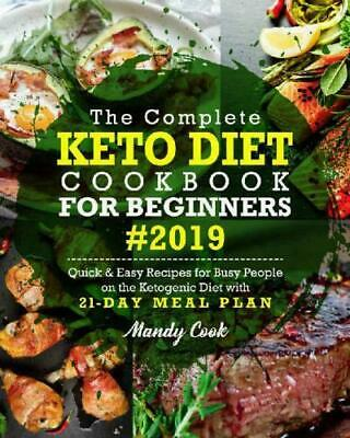 Keto Diet Cookbook For Beginners 2019 The Complete Guide to Ketogenic [E--B00K]