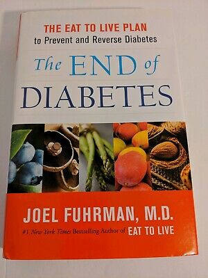 The End of Diabetes The Eat to Live Plan to Prevent and Reverse Diabetes 2013