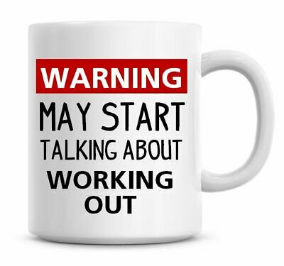 Warning May Start Talking About Working Out Funny Coffee Mug Gym Gift Ideas 1564