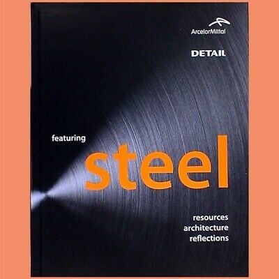 Featuring STEEL - DETAIL resources architecture reflections - Arcelor Mital