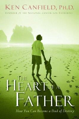 The Heart of a Father: How You Can Become a Dad of Destiny, Paperback,  by PH D