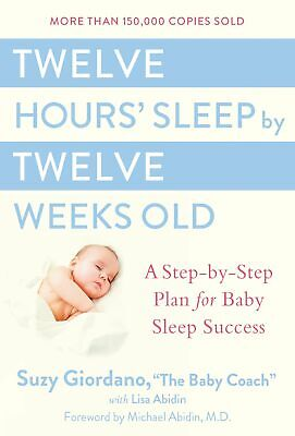 Twelve Hours' Sleep by Twelve Weeks Old: A Step-by-Step Plan for Baby Sleep Succ