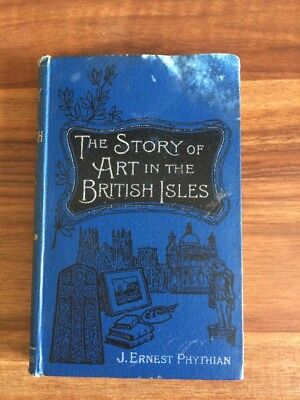 The Story of Art in the British Isles - J Ernest Phythian - Hardcover - 1901