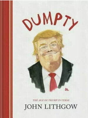 Dumpty: The Age of Trump in Verse by John Lithgow: Hardcover NEW