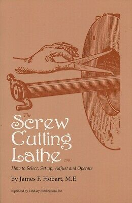 The Screw Cutting Lathe How to select, set up, adjust and operate (1907)