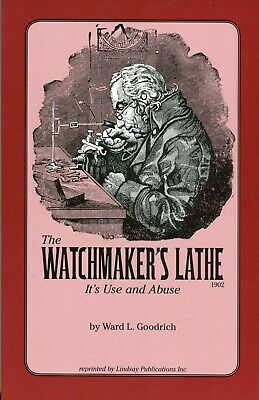 The Watchmaker's Lathe It's Use and Abuse (1902) by Ward L. Goodrich