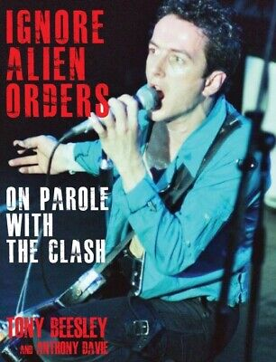 Signed By Authors: Ignore Alien Orders: On Parole With The Clash - Joe Strummer