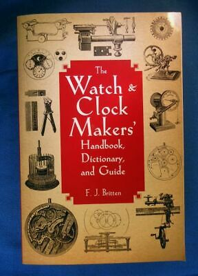 Watch and Clockmakers' Handbook Dictionary & Guide by F.J. Britten Paperback
