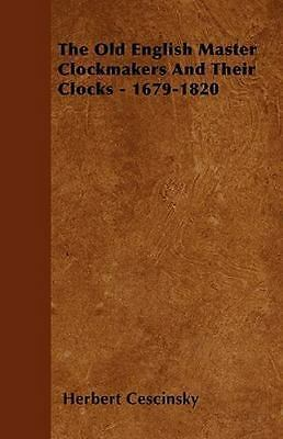 The Old English Master Clockmakers And Their Clocks - 1679-1820: By Herbert C...