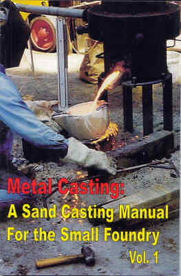 Metal Casting: A Sand Casting Manual For the Small Foundry Vol. 1