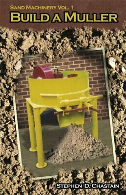 Sand Machinery Vol. 1, Build a Muller by Stephen D. Chastain