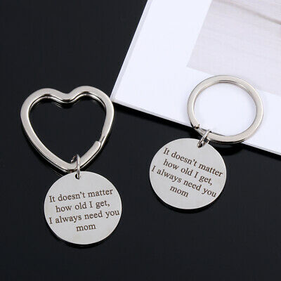 """It doesn't Matter How Old I get, I Always Need You mom"" Keychain Gift For Mom"