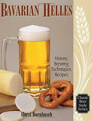 Bavarian Helles: History, Brewing Techniques, Recipes, Paperback,  by Horst D.