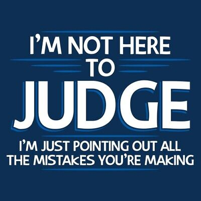 I'm Not Here To Judge, I'm Just Pointing Out All The Mistakes You're Making  ...