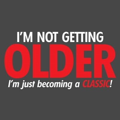 I'M NOT GETTING OLDER, I'M JUST BECOMING A CLASSIC  MRT Funny T-shirts