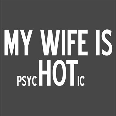 My Wife Is psycHOTic  MLS Funny T-shirts