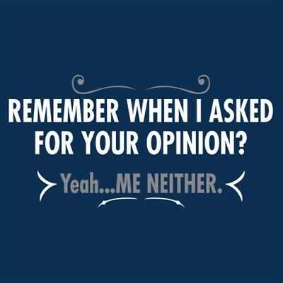 Remember When I Asked For Your Opinion? Yeah...Me Neither  HOD Funny T-shirts
