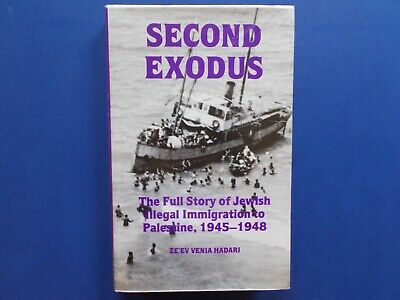 Second Exodus - Full Story Of Jewish Illegal Immigration To Palestine 1945-1948