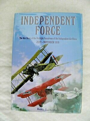 Independent Force: The War Diary of the Daylight Bomber Squadrons 1918  HB/DW...