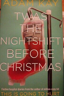 Twas The Nightshift Before Christmas by Adam Kay