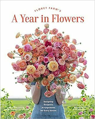 Floret Farm's A Year in Flowers: Designing Gorgeous Arrangements for Every Se...