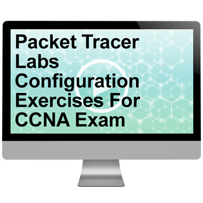 Packet Tracer Labs Configuration Exercises For CCNA Exam Video Training Course