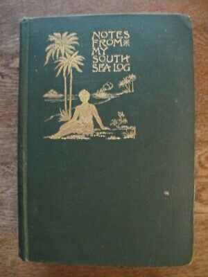 Notes From My South Sea Log - Louis Becke - Vintage Australia 1905 1st Edition