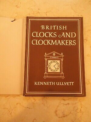 BRITISH CLOCKS & CLOCKMAKERS by KENNETH ULLYETT. dated 1947 in VGC.