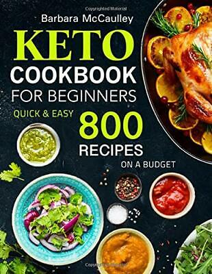 Keto Cookbook For Beginners: Quick & Easy 800 Recipes On A Budget Paperback 2020