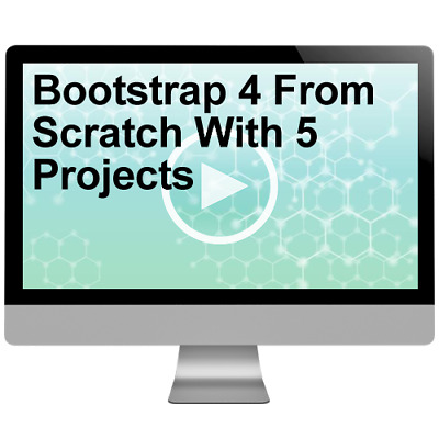 Bootstrap 4 From Scratch With 5 Projects Video Tutorial Training