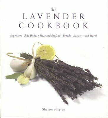 The Lavender Cookbook, Paperback,  by Sharon Shipley