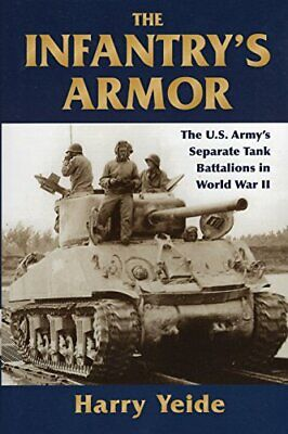 Infantry'S Armor: The U.S. Army's Separate Tank Battalions in World War II, Har