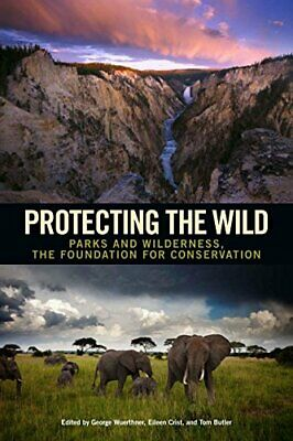 Protecting the Wild: Parks and Wilderness, the Foundation for Conservation, Pap