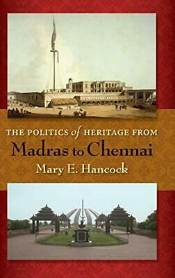 The Politics of Heritage from Madras to Chennai, Hardback,  by Mary E. Hancock