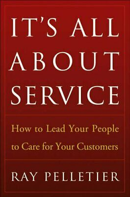 It's All About Service: How to Lead Your People to Care for Your Customers, Har