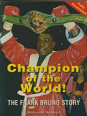 Champion of the World: The Frank Bruno Story, Severs, Malcolm, Very Good, Paperb