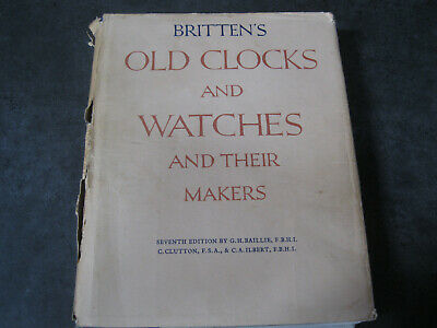 Britten`s Old Clocks & Watches & Their Makers 7th ed 1956 horology timepieces
