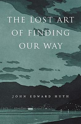 The Lost Art of Finding Our Way by John Edward Huth (2013, Hardcover)