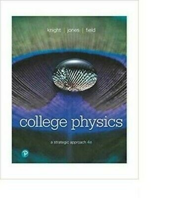 College Physics : A Strategic Approach 4th Edition by Knight, Jones, Field
