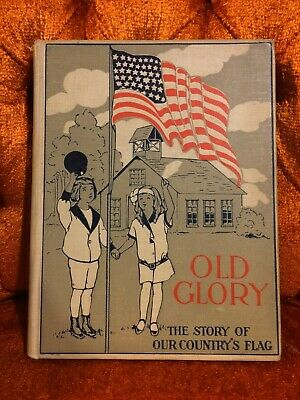 1913 hc Old Glory, The Story of our Country's Flag, Ross, Platt & Peck