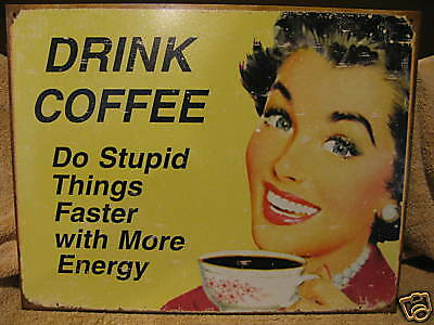 New Tin Sign- Drink Coffee- Do Stupid Things Faster With More Energy-Made in USA