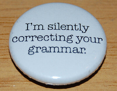 """i'm Silently Correcting Your Grammar"" 25Mm / 1 Inch Button Badge Humour Funny"