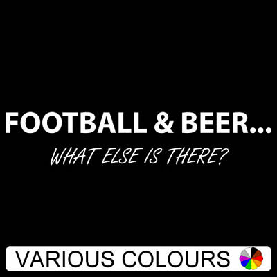 T-Shirt - Football and Beer - What Else Is There? AFL NRL Soccer Footy
