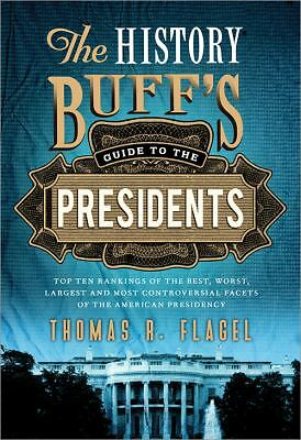 The History Buff's Guide to the Presidents : Top Ten Rankings of the Best,...