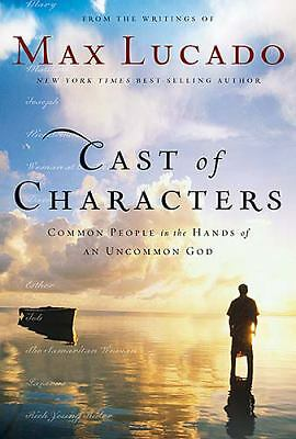 Cast of Characters : Common People in the Hands of an Uncommon God by Max Lucado