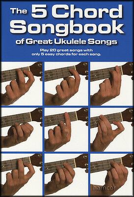 The 5 Chord Songbook of Great Ukulele Songs