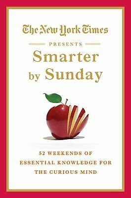 The New York Times Presents Smarter by Sunday: 52 Weekends of Essential Knowledg