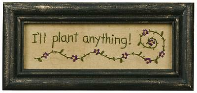 I'LL PLANT ANYTHING Stitchery Plaque - Garden Sign - Wall Decor - Signs