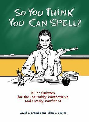 (2009-10-06) So You Think You Can Spell?: Killer Quizzes for the Incurably Compe